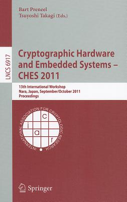 Cryptographic Hardware and Embedded Systems -- Ches 2011 By Preneel, Bart (EDT)/ Takagi, Tsuyoshi (EDT)